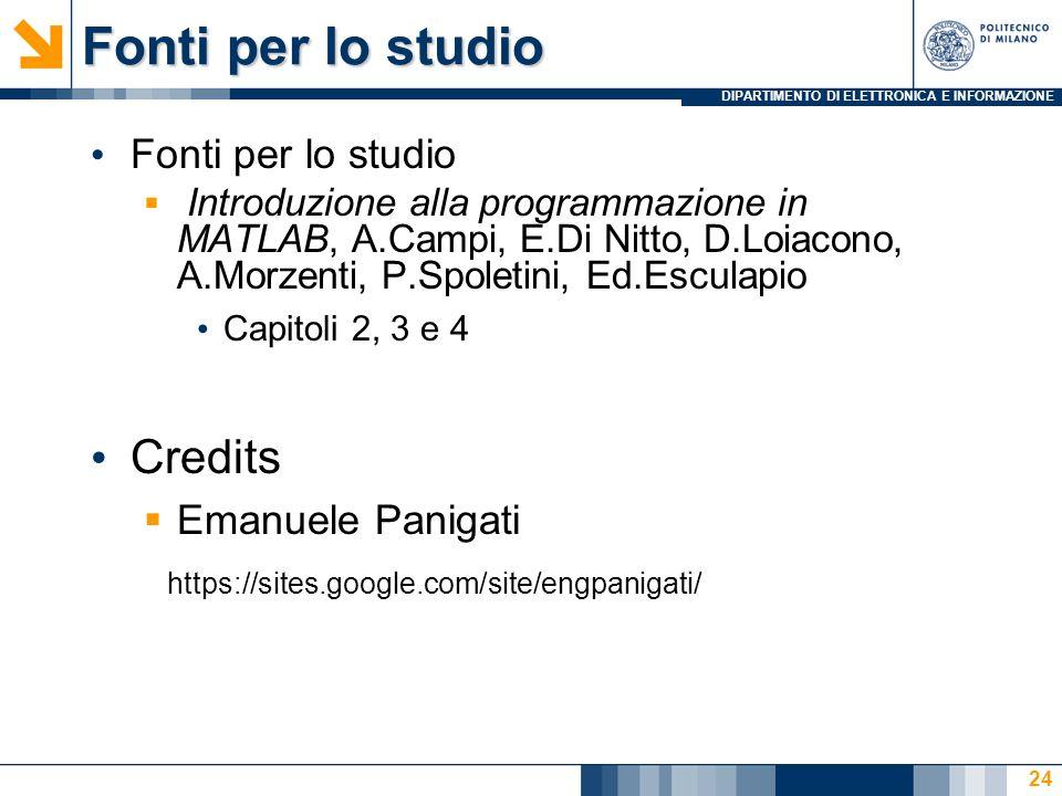 DIPARTIMENTO DI ELETTRONICA E INFORMAZIONE Fonti per lo studio Introduzione alla programmazione in MATLAB, A.Campi, E.Di Nitto, D.Loiacono, A.Morzenti, P.Spoletini, Ed.Esculapio Capitoli 2, 3 e 4 Credits Emanuele Panigati https://sites.google.com/site/engpanigati/ 24