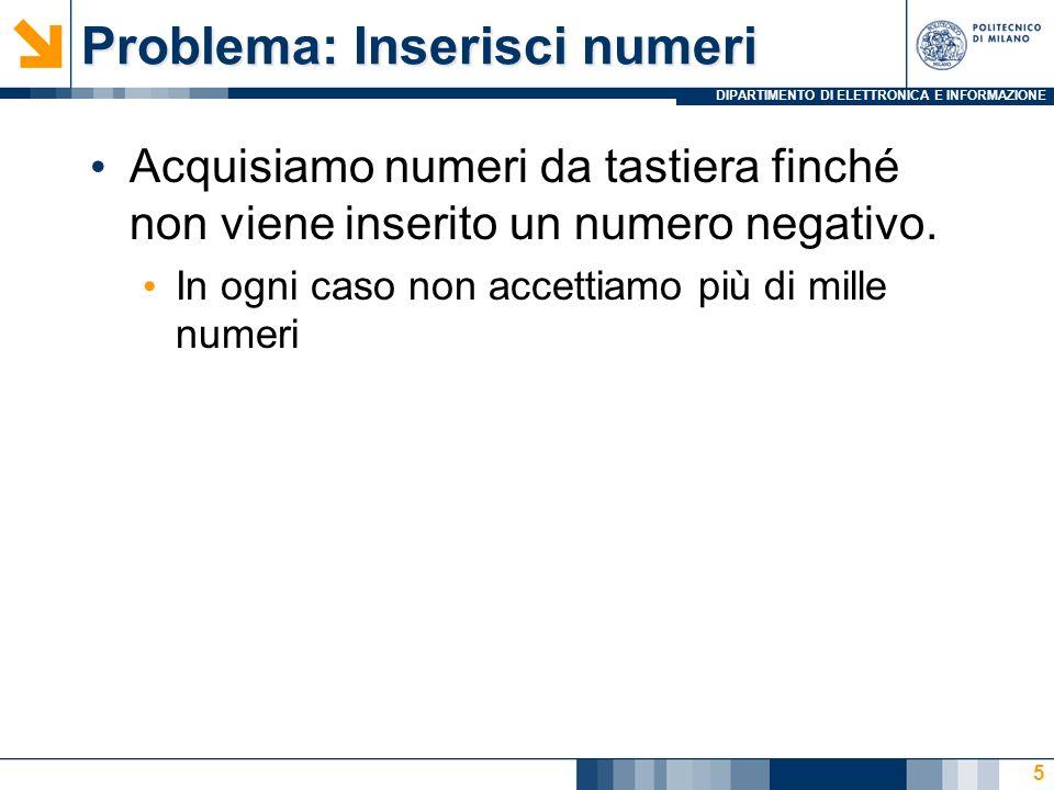 DIPARTIMENTO DI ELETTRONICA E INFORMAZIONE Problema: Inserisci numeri Acquisiamo numeri da tastiera finché non viene inserito un numero negativo.