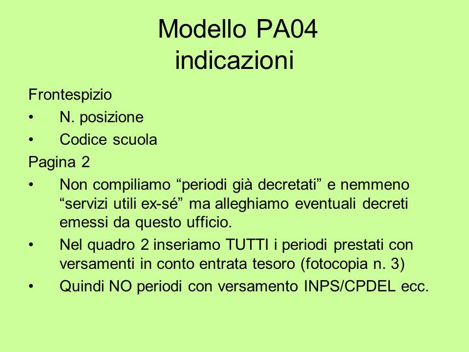 Modello PA04 indicazioni Frontespizio N. posizione Codice scuola Pagina 2 Non compiliamo periodi già decretati e nemmeno servizi utili ex-sé ma allegh