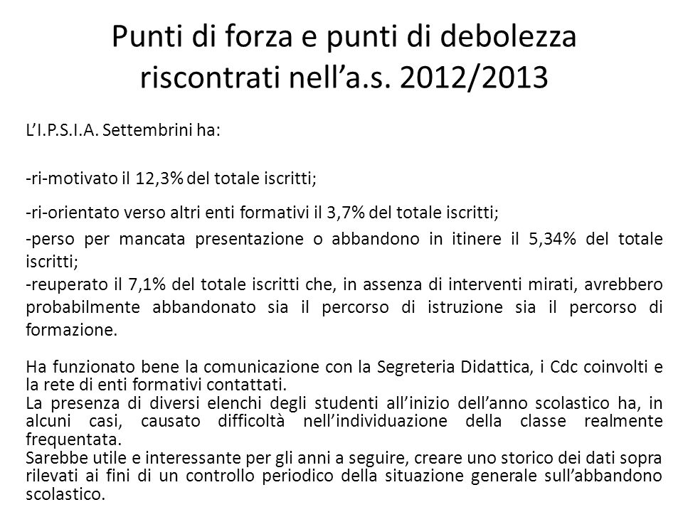 Punti di forza e punti di debolezza riscontrati nella.s. 2012/2013 LI.P.S.I.A. Settembrini ha: -ri-motivato il 12,3% del totale iscritti; -ri-orientat