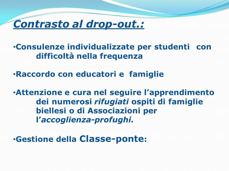 Contrasto al drop-out.: Consulenze individualizzate per studenti con difficoltà nella frequenza Raccordo con educatori e famiglie Attenzione e cura ne