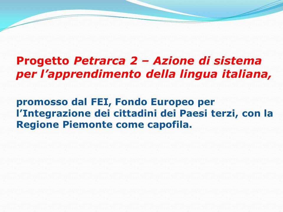 Progetto Petrarca 2 – Azione di sistema per lapprendimento della lingua italiana, promosso dal FEI, Fondo Europeo per lIntegrazione dei cittadini dei