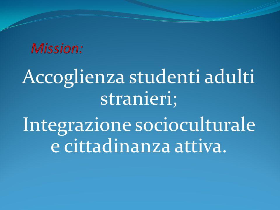 Accoglienza studenti adulti stranieri; Integrazione socioculturale e cittadinanza attiva.
