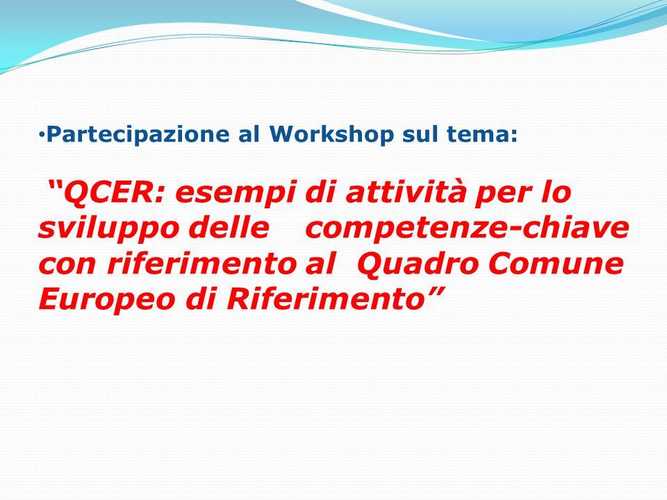 Partecipazione al Workshop sul tema: QCER: esempi di attività per lo sviluppo delle competenze-chiave con riferimento al Quadro Comune Europeo di Rife