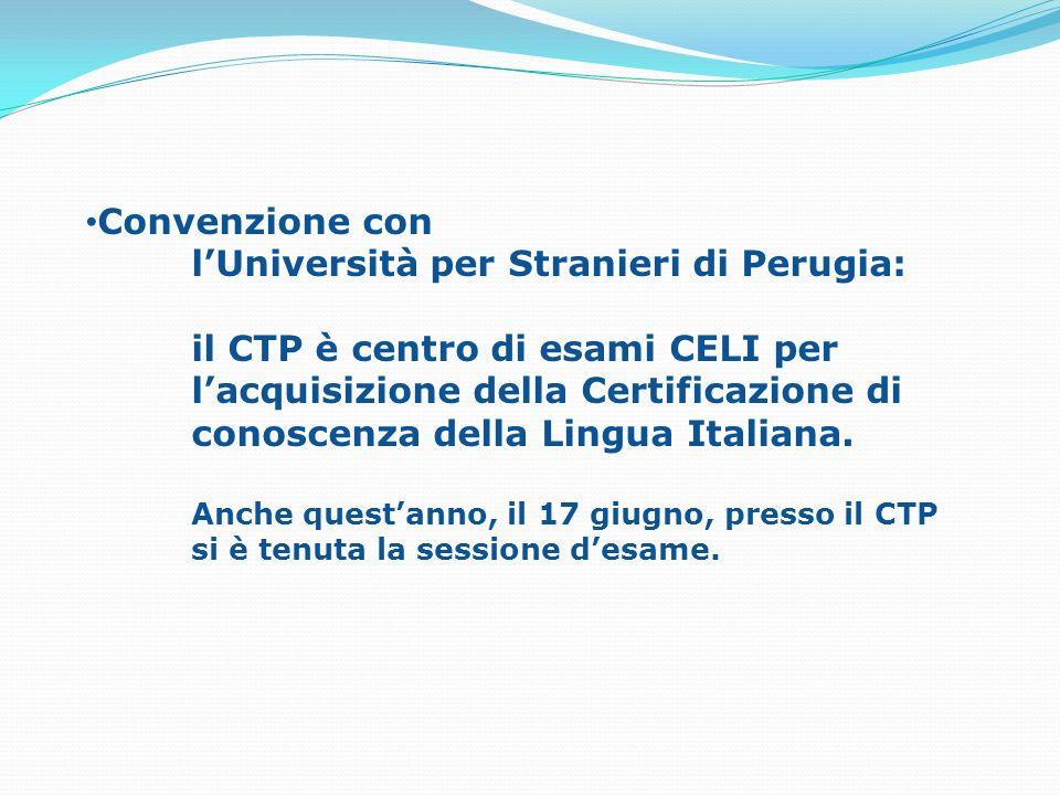 Convenzione con lUniversità per Stranieri di Perugia: il CTP è centro di esami CELI per lacquisizione della Certificazione di conoscenza della Lingua