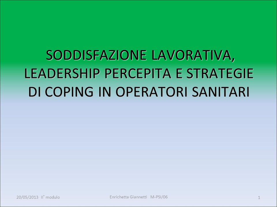Enrichetta Giannetti M-PSI/06 20/05/2013 II° modulo1 SODDISFAZIONE LAVORATIVA, LEADERSHIP PERCEPITA E STRATEGIE DI COPING IN OPERATORI SANITARI