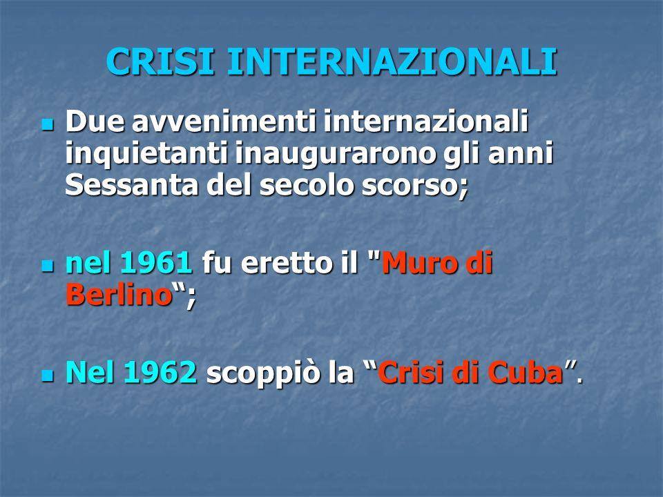 CRISI INTERNAZIONALI Due avvenimenti internazionali inquietanti inaugurarono gli anni Sessanta del secolo scorso; Due avvenimenti internazionali inqui