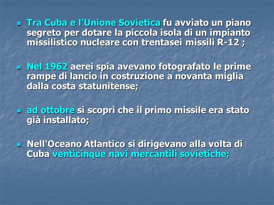 Tra Cuba e lUnione Sovietica fu avviato un piano segreto per dotare la piccola isola di un impianto missilistico nucleare con trentasei missili R-12 ;