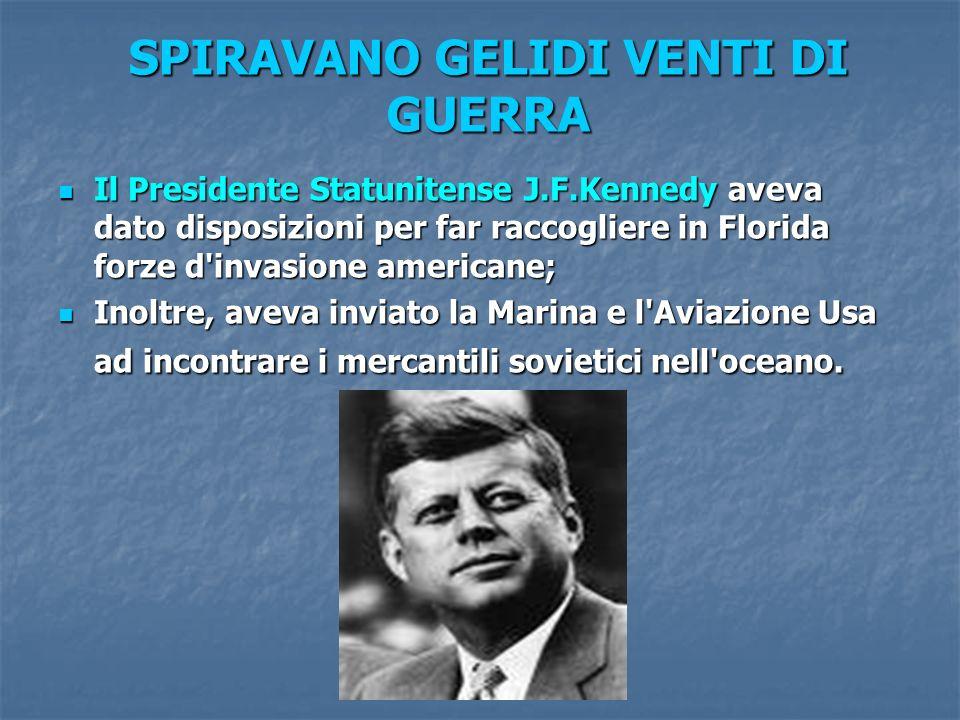 SPIRAVANO GELIDI VENTI DI GUERRA Il Presidente Statunitense J.F.Kennedy aveva dato disposizioni per far raccogliere in Florida forze d'invasione ameri