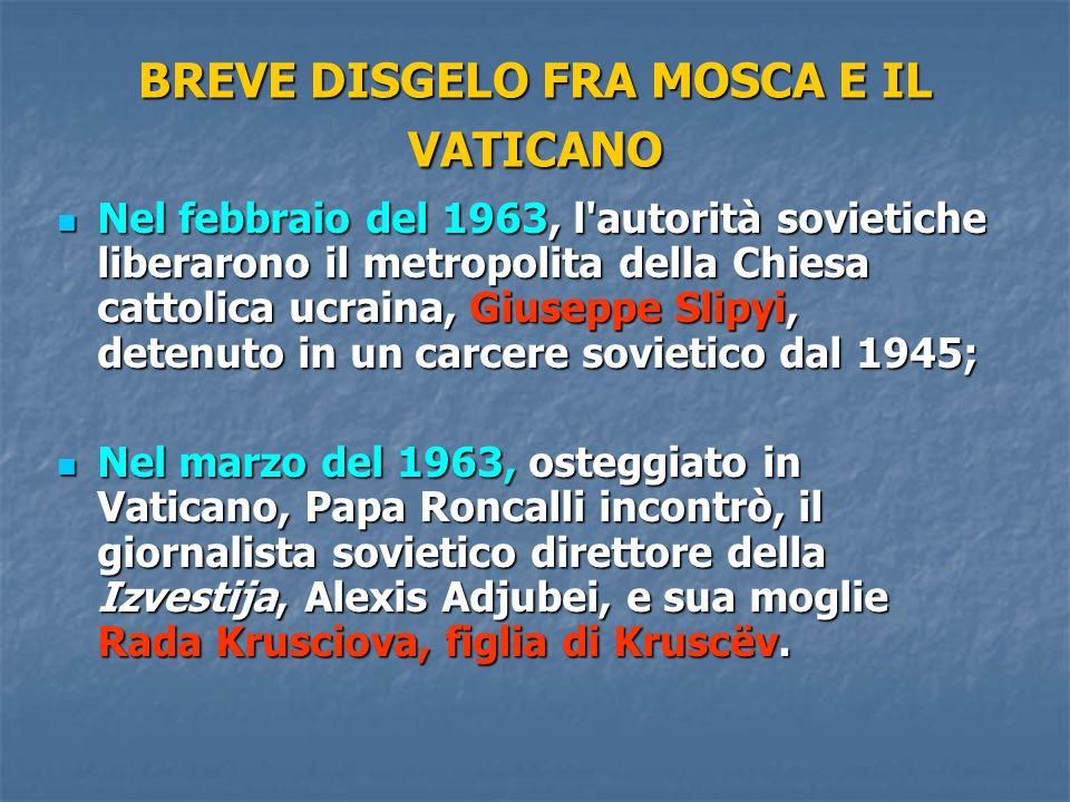 BREVE DISGELO FRA MOSCA E IL VATICANO Nel febbraio del 1963, l'autorità sovietiche liberarono il metropolita della Chiesa cattolica ucraina, Giuseppe