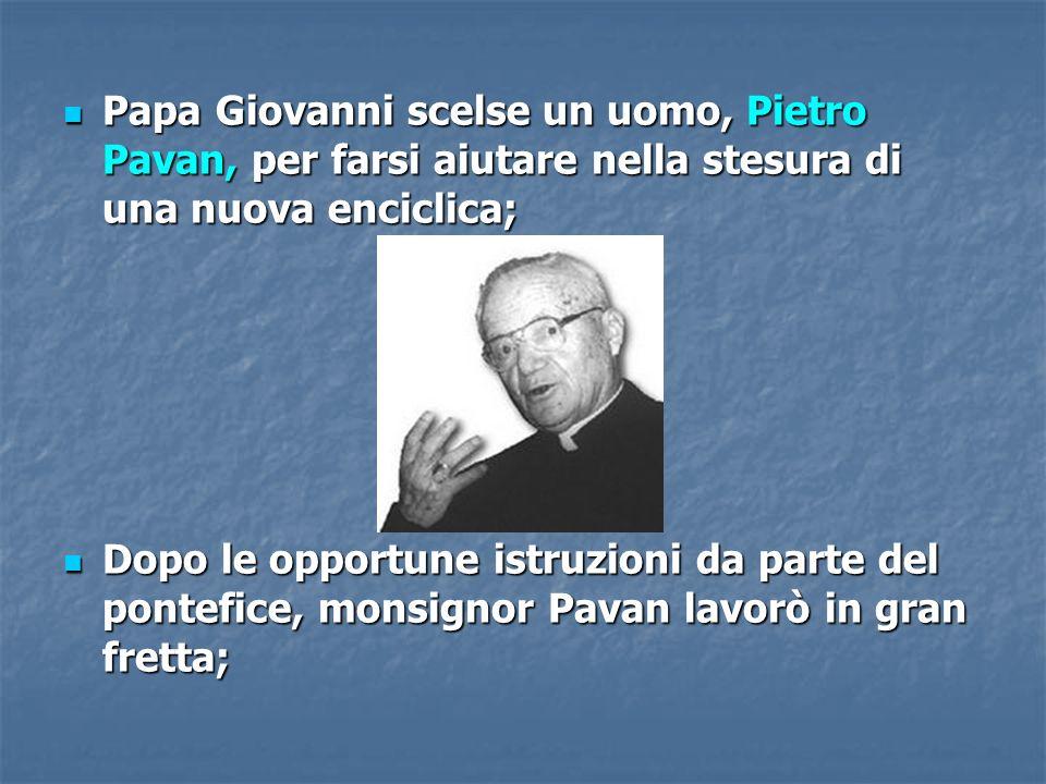 Papa Giovanni scelse un uomo, Pietro Pavan, per farsi aiutare nella stesura di una nuova enciclica; Papa Giovanni scelse un uomo, Pietro Pavan, per fa