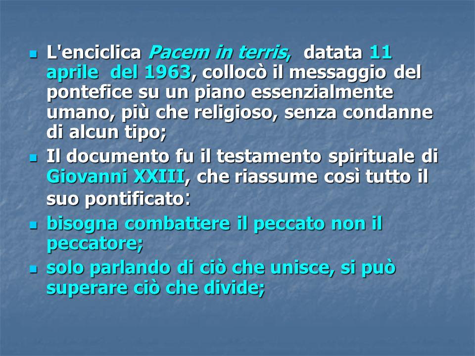 L'enciclica Pacem in terris, datata 11 aprile del 1963, collocò il messaggio del pontefice su un piano essenzialmente umano, più che religioso, senza