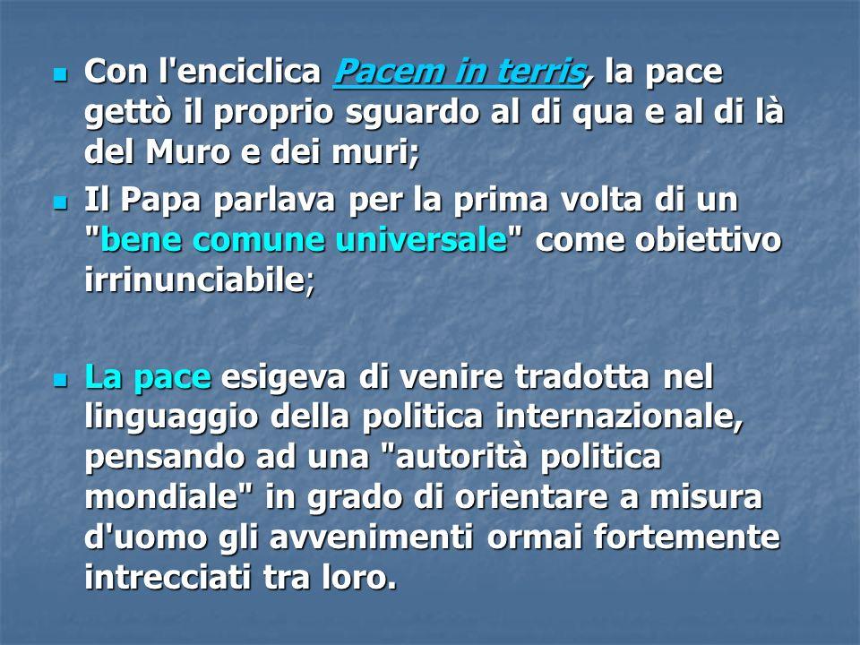 Con l'enciclica Pacem in terris, la pace gettò il proprio sguardo al di qua e al di là del Muro e dei muri; Con l'enciclica Pacem in terris, la pace g