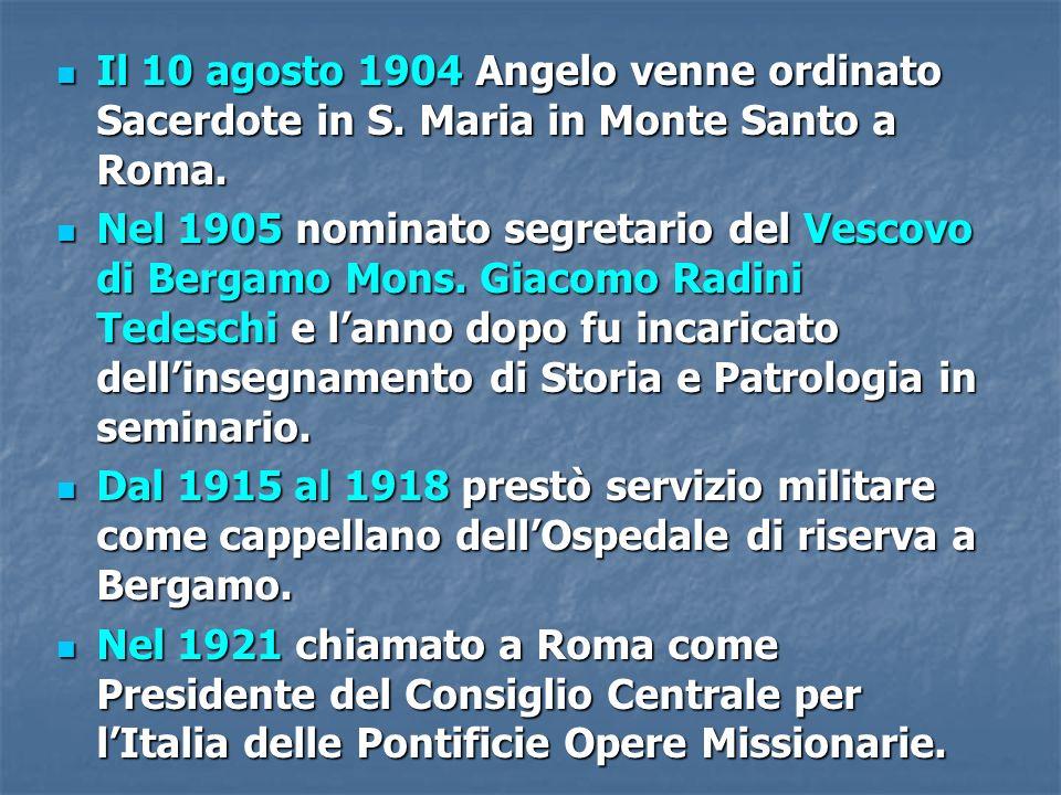 Il 10 agosto 1904 Angelo venne ordinato Sacerdote in S. Maria in Monte Santo a Roma. Il 10 agosto 1904 Angelo venne ordinato Sacerdote in S. Maria in