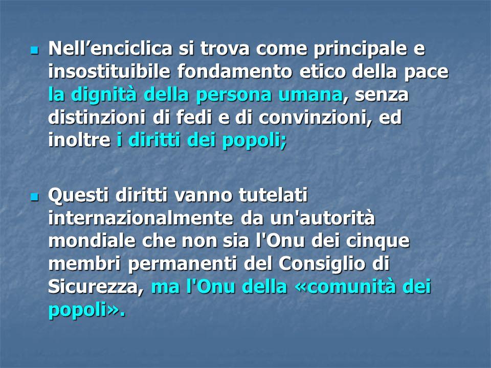 Nellenciclica si trova come principale e insostituibile fondamento etico della pace la dignità della persona umana, senza distinzioni di fedi e di con