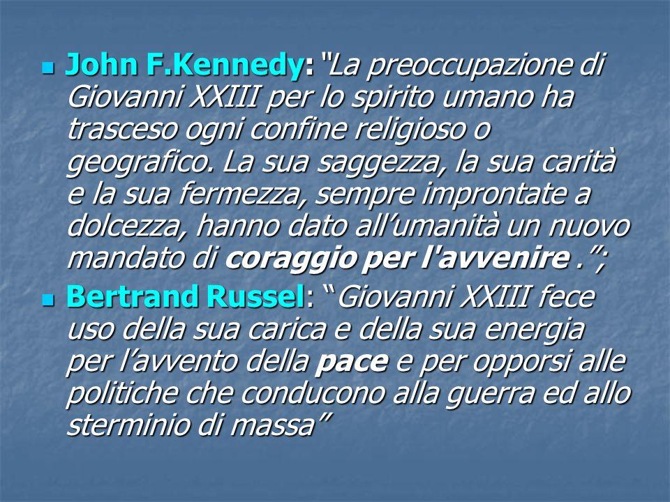 John F.Kennedy:La preoccupazione di Giovanni XXIII per lo spirito umano ha trasceso ogni confine religioso o geografico. La sua saggezza, la sua carit