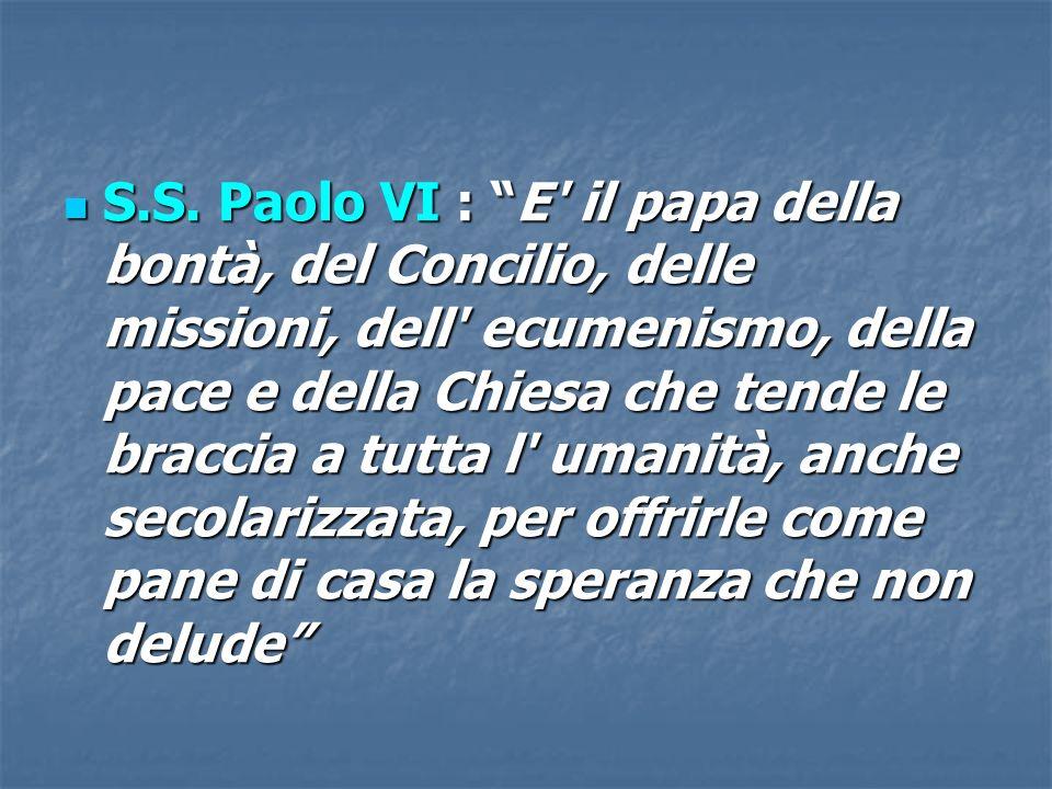 S.S. Paolo VI : E' il papa della bontà, del Concilio, delle missioni, dell' ecumenismo, della pace e della Chiesa che tende le braccia a tutta l' uman