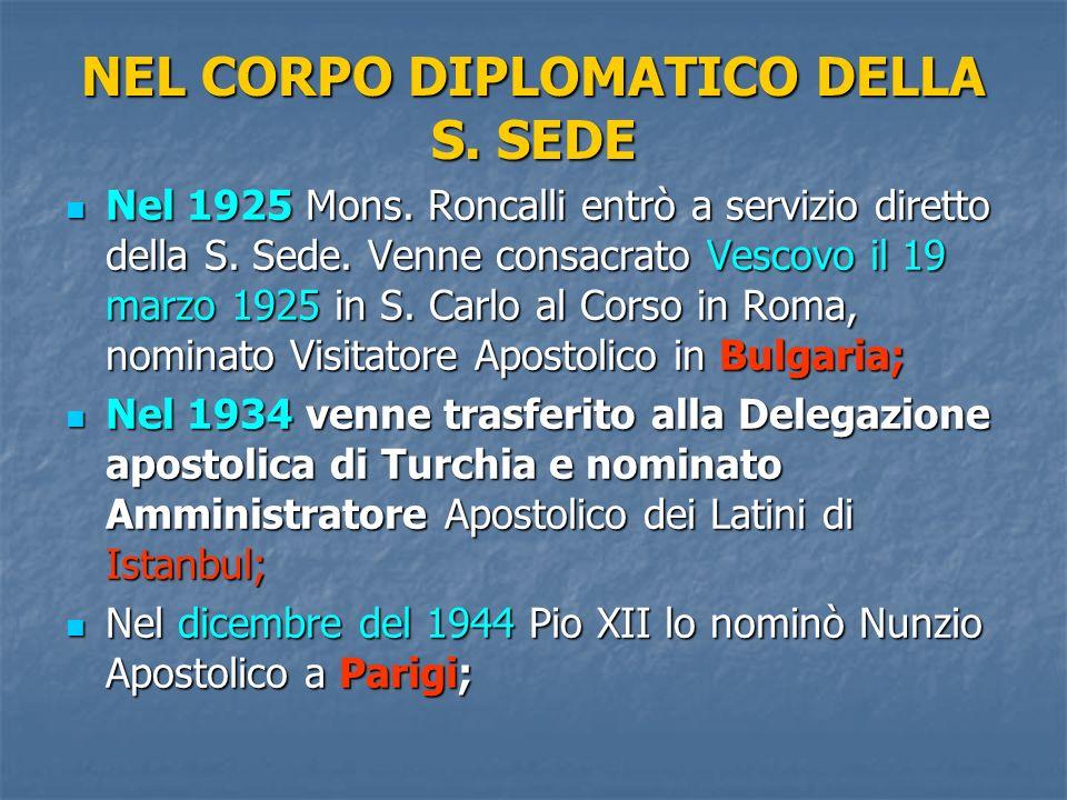 NEL CORPO DIPLOMATICO DELLA S. SEDE Nel 1925 Mons. Roncalli entrò a servizio diretto della S. Sede. Venne consacrato Vescovo il 19 marzo 1925 in S. Ca