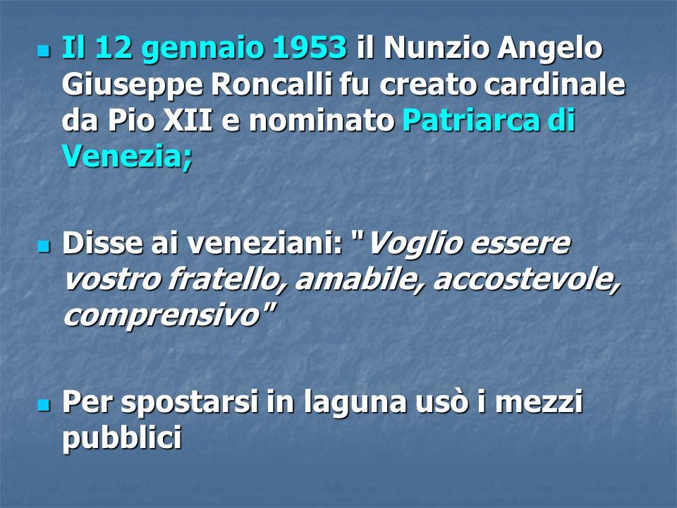 Il 12 gennaio 1953 il Nunzio Angelo Giuseppe Roncalli fu creato cardinale da Pio XII e nominato Patriarca di Venezia; Il 12 gennaio 1953 il Nunzio Ang