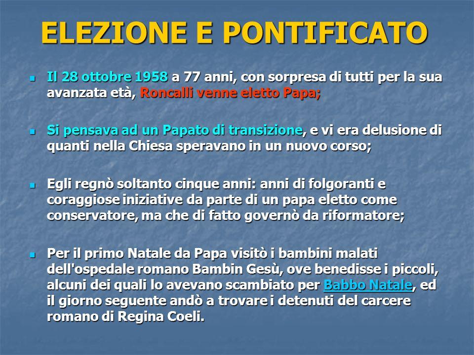 ELEZIONE E PONTIFICATO Il 28 ottobre 1958 a 77 anni, con sorpresa di tutti per la sua avanzata età, Roncalli venne eletto Papa; Il 28 ottobre 1958 a 7