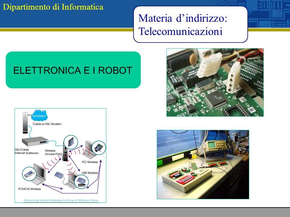 Dipartimento di Informatica Materia dindirizzo: Telecomunicazioni ELETTRONICA E I ROBOT