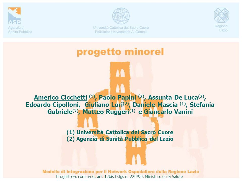 Americo Cicchetti (1), Paolo Papini (2), Assunta De Luca (2), Edoardo Cipolloni, Giuliano Lori (2), Daniele Mascia (1), Stefania Gabriele (2), Matteo