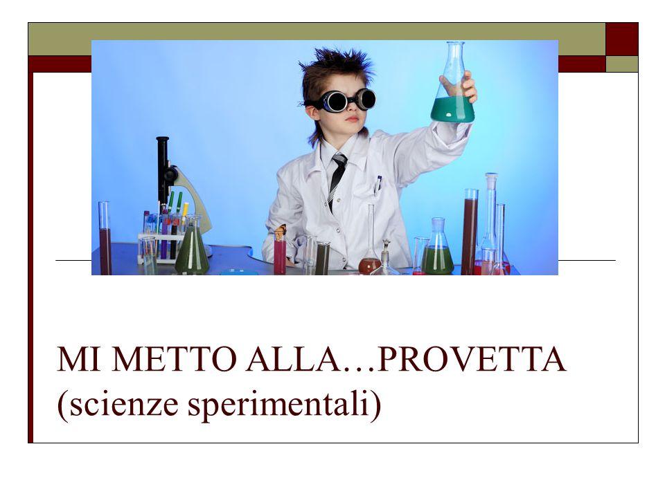 MI METTO ALLA…PROVETTA (scienze sperimentali)