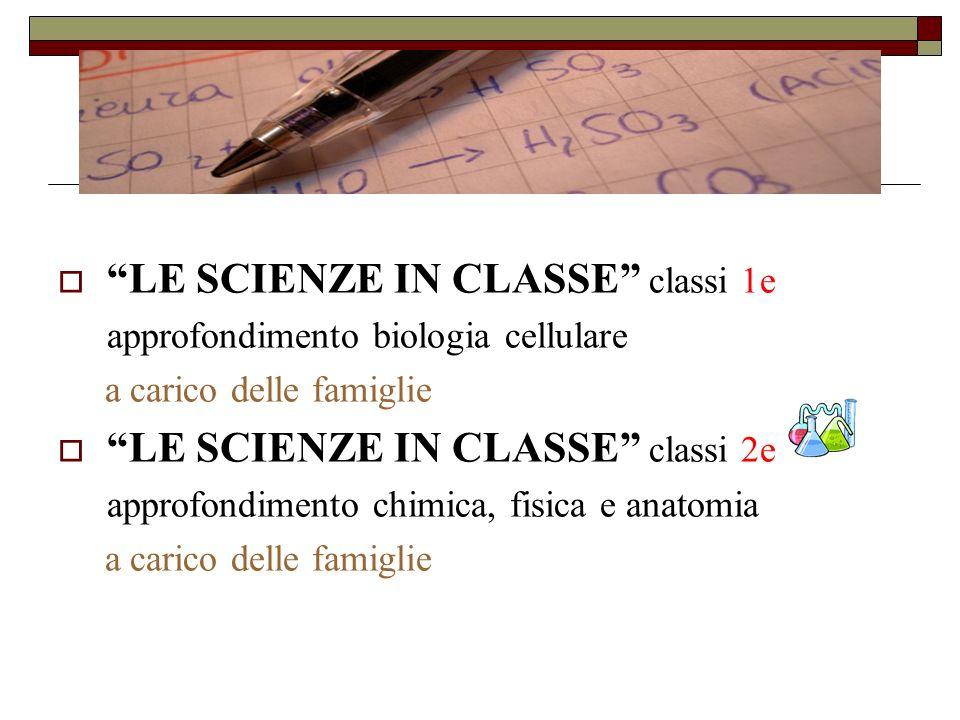LE SCIENZE IN CLASSE classi 1e approfondimento biologia cellulare a carico delle famiglie LE SCIENZE IN CLASSE classi 2e approfondimento chimica, fisica e anatomia a carico delle famiglie