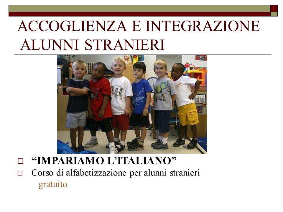 ACCOGLIENZA E INTEGRAZIONE ALUNNI STRANIERI IMPARIAMO LITALIANO Corso di alfabetizzazione per alunni stranieri gratuito