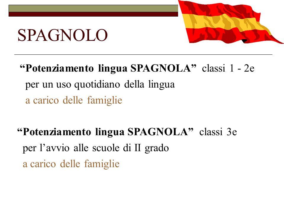 SPAGNOLO Potenziamento lingua SPAGNOLA classi 1 - 2e per un uso quotidiano della lingua a carico delle famiglie Potenziamento lingua SPAGNOLA classi 3e per lavvio alle scuole di II grado a carico delle famiglie