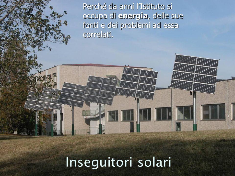 Inseguitori solari Perché da anni lIstituto si occupa di energia, delle sue fonti e dei problemi ad essa correlati.