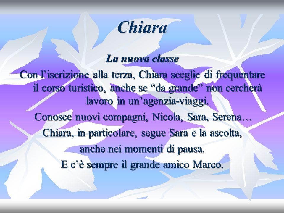 Chiara La nuova classe Con liscrizione alla terza, Chiara sceglie di frequentare il corso turistico, anche se da grande non cercherà lavoro in unagenzia-viaggi.