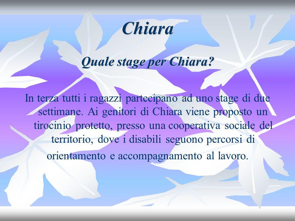 Chiara Quale stage per Chiara. In terza tutti i ragazzi partecipano ad uno stage di due settimane.
