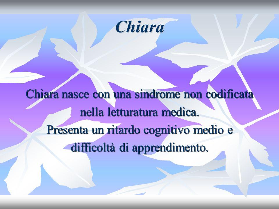 Chiara Chiara nasce con una sindrome non codificata nella letturatura medica.