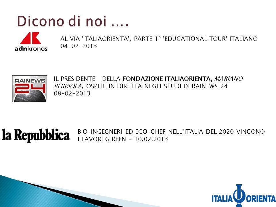 AL VIA ITALIAORIENTA , PARTE 1° EDUCATIONAL TOUR ITALIANO 04-02-2013 IL PRESIDENTE DELLA FONDAZIONE ITALIAORIENTA, MARIANO BERRIOLA, OSPITE IN DIRETTA NEGLI STUDI DI RAINEWS 24 08-02-2013 BIO-INGEGNERI ED ECO-CHEF NELLITALIA DEL 2020 VINCONO I LAVORI G REEN - 10.02.2013