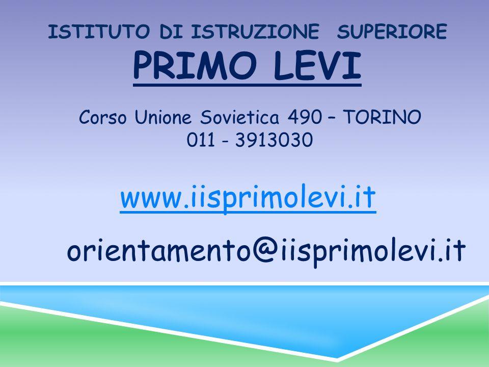 PRIMO LEVI www.iisprimolevi.it orientamento@iisprimolevi.it ISTITUTO DI ISTRUZIONE SUPERIORE Corso Unione Sovietica 490 – TORINO 011 - 3913030