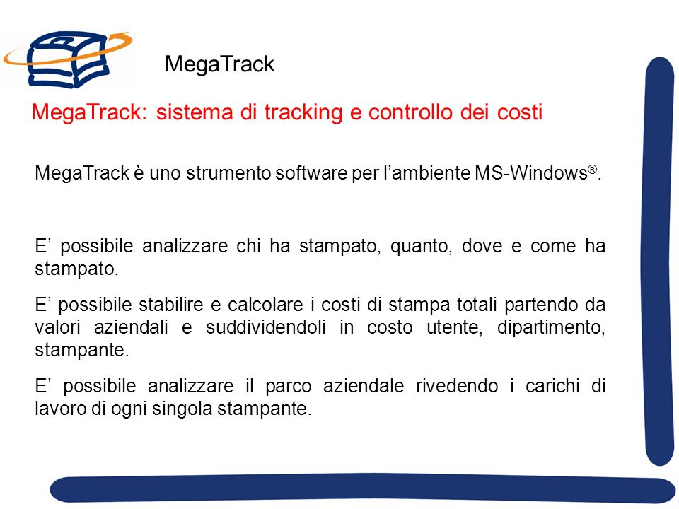 MegaTrack MegaTrack è uno strumento software per lambiente MS-Windows ®. E possibile analizzare chi ha stampato, quanto, dove e come ha stampato. E po