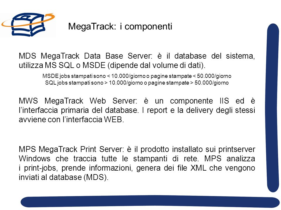 MegaTrack: i componenti MDS MegaTrack Data Base Server: è il database del sistema, utilizza MS SQL o MSDE (dipende dal volume di dati).