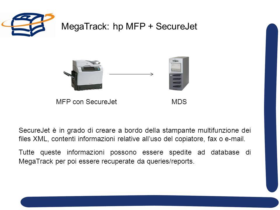 MegaTrack: hp MFP + SecureJet MFP con SecureJetMDS SecureJet è in grado di creare a bordo della stampante multifunzione dei files XML, contenti informazioni relative alluso del copiatore, fax o e-mail.