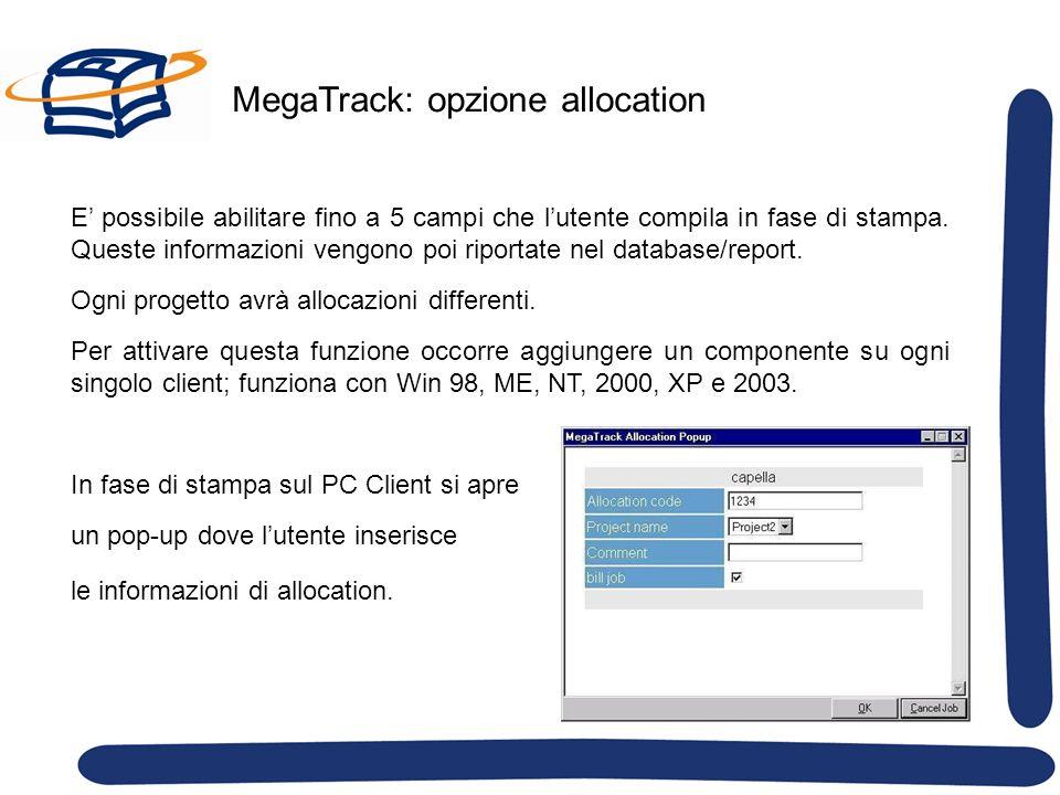 MegaTrack: opzione allocation E possibile abilitare fino a 5 campi che lutente compila in fase di stampa. Queste informazioni vengono poi riportate ne