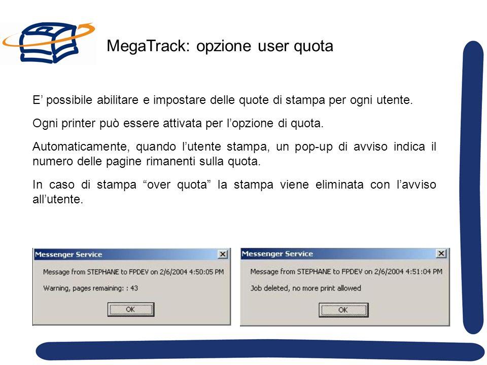 MegaTrack: opzione user quota E possibile abilitare e impostare delle quote di stampa per ogni utente. Ogni printer può essere attivata per lopzione d