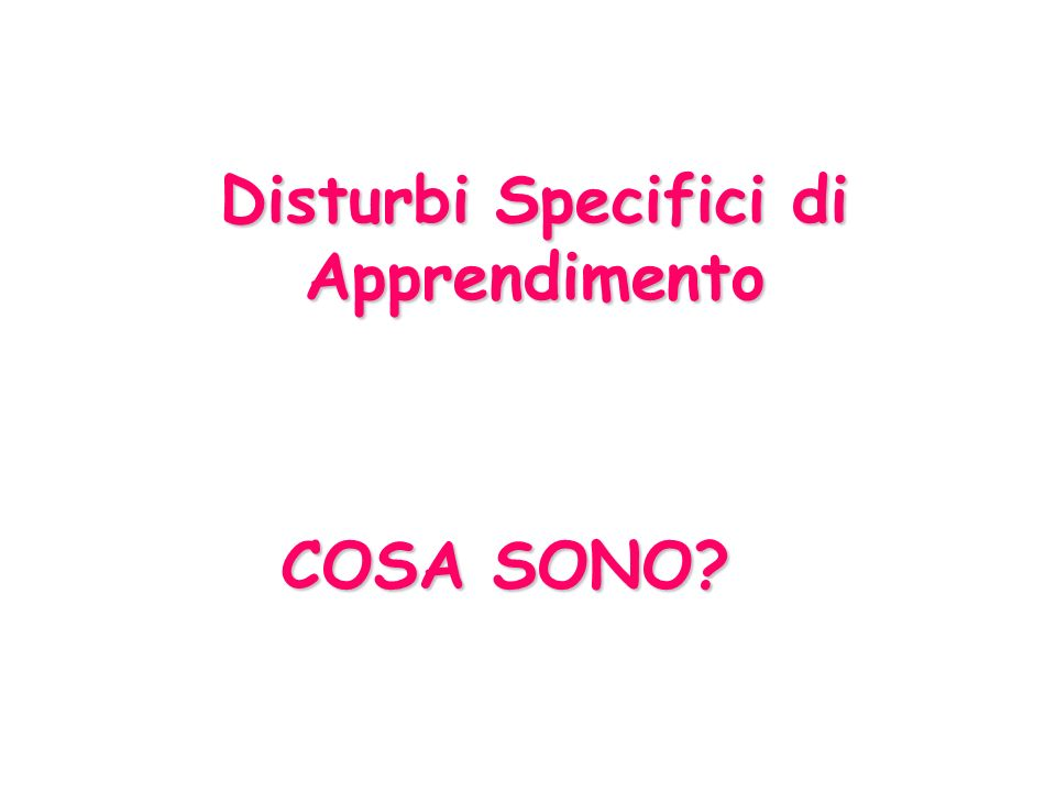 COSA SONO? Disturbi Specifici di Apprendimento
