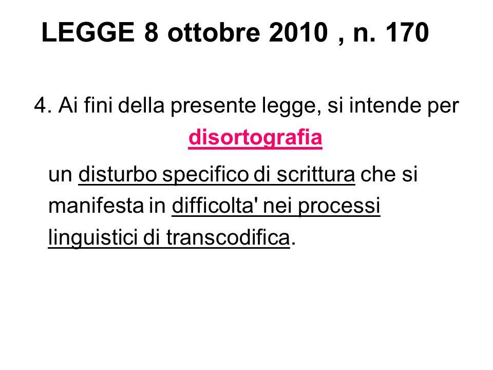 4. Ai fini della presente legge, si intende per disortografia un disturbo specifico di scrittura che si manifesta in difficolta' nei processi linguist