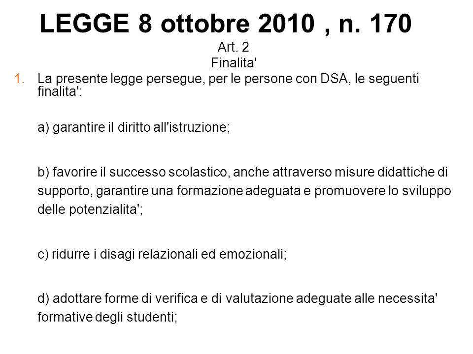 Art. 2 Finalita' 1.La presente legge persegue, per le persone con DSA, le seguenti finalita': a) garantire il diritto all'istruzione; b) favorire il s