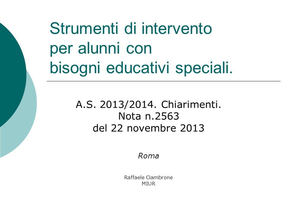 Strumenti di intervento per alunni con bisogni educativi speciali. A.S. 2013/2014. Chiarimenti. Nota n.2563 del 22 novembre 2013 Roma Raffaele Ciambro