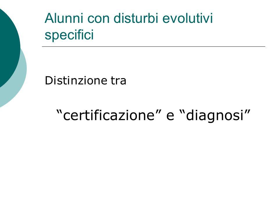 Alunni con disturbi evolutivi specifici Distinzione tra certificazione e diagnosi