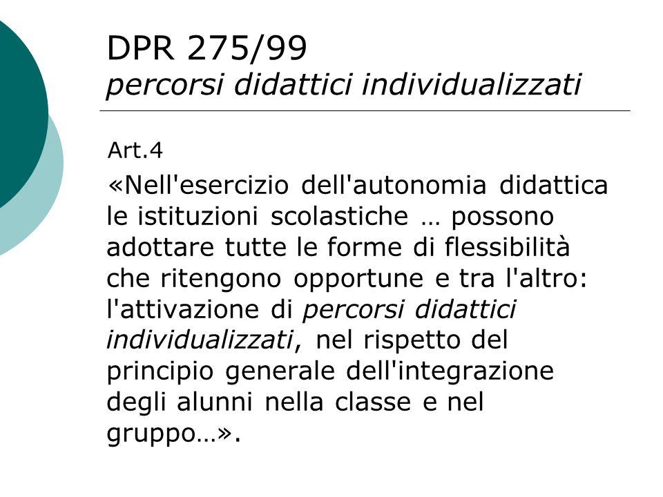 DPR 275/99 percorsi didattici individualizzati Art.4 «Nell'esercizio dell'autonomia didattica le istituzioni scolastiche … possono adottare tutte le f