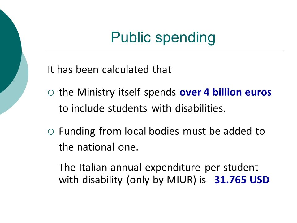 It has been calculated that the Ministry itself spends over 4 billion euros to include students with disabilities. Funding from local bodies must be a