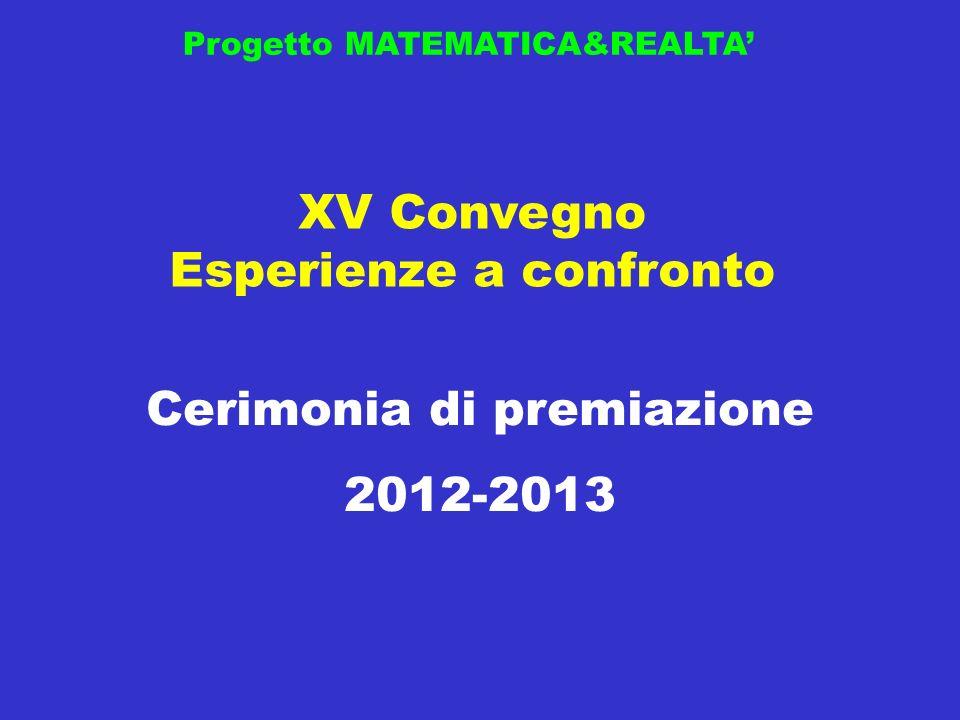 Cerimonia di premiazione 2012-2013 XV Convegno Esperienze a confronto Progetto MATEMATICA&REALTA