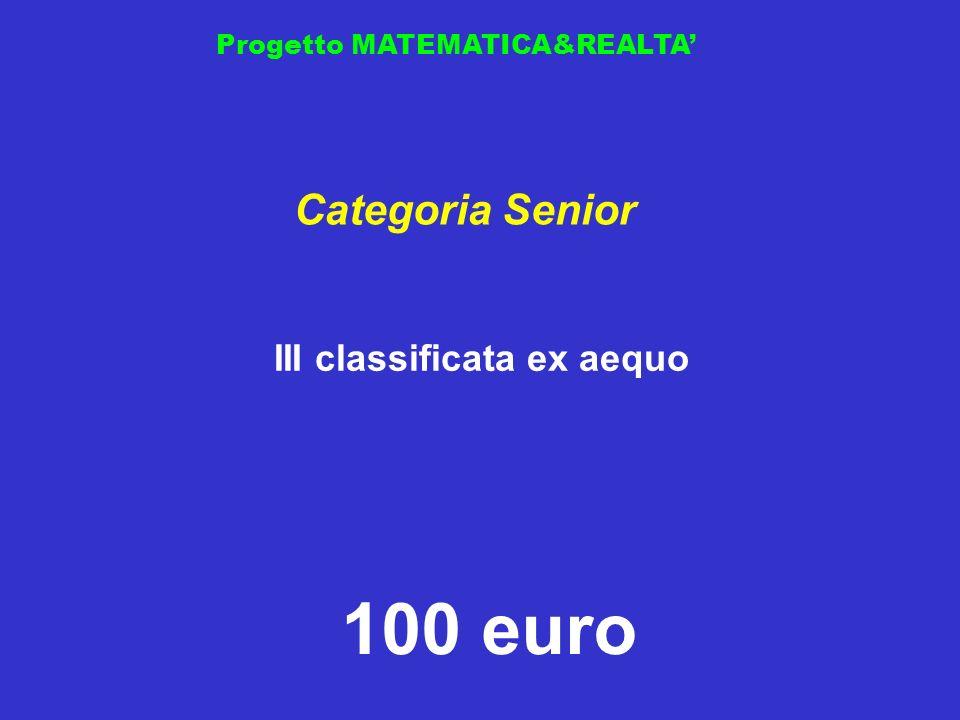 Progetto MATEMATICA&REALTA III classificata ex aequo Categoria Senior 100 euro